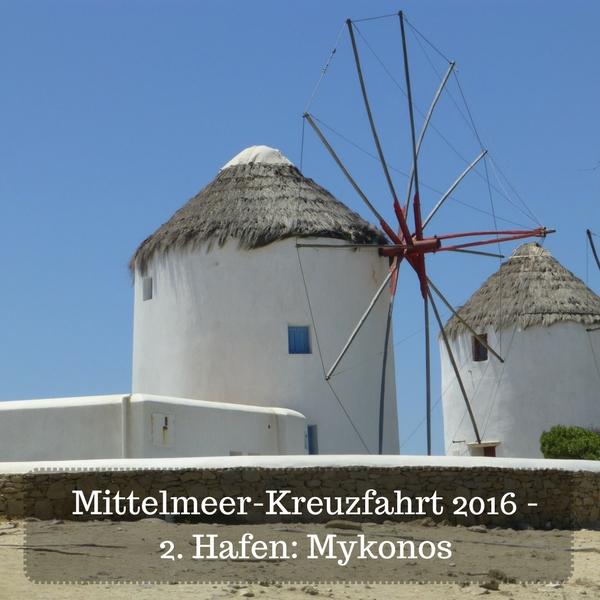 Das Bild zeigt die Windmühlen von Mykonos, wo wir auf unserer Mittelmeer-Kreuzfahrt 2016 als zweiten Hafen angelandet sind.