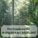 [Werbung] Der Frankenwald – Waldgebiet des Jahres 2017